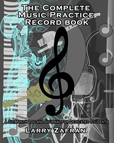 Student Log Book (The Complete Music Practice Record Book: A Six-Month Log and Journal for Dedicated Students)