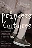 img - for Princess Cultures: Mediating Girls  Imaginations and Identities (Mediated Youth) book / textbook / text book