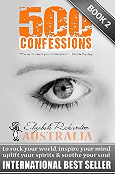 500 Confessions - to rock your world, inspire your mind, uplift your spirits & soothe your soul: (BOOK 2) by [Richardson, Elizabeth]