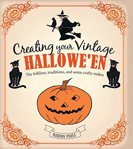 Creating Your Vintage Hallowe'en: The folklore, traditions, and some crafty makes]()