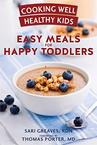 Cooking Well Healthy Kids: Easy Meals for Happy Toddlers: Over 100 Recipes to Please Little Taste Buds by Sari Greaves RDN