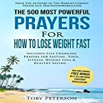 The 500 Most Powerful Prayers for How to Lose Weight Fast: Includes Life Changing Prayers for Fasting, Yoga, Fitness, Weight Loss & Healthy Eating | Toby Peterson,Jason Thomas