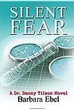 Silent Fear: A Medical Mystery (A Doctor Danny Tilson Novel) (Volume 2)