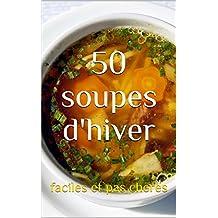 50 soupes d'hiver: faciles et pas cheres (French Edition)