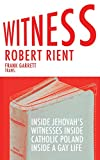 img - for Witness: Inside Jehovah's Witnesses Inside Catholic Poland Inside A Gay Life book / textbook / text book