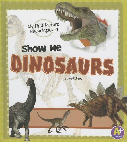 Show Me Dinosaurs: My First Picture Encyclopedia (My First Picture Encyclopedias) PDF