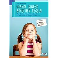 Starke Kinder brauchen Regeln: Klare Grenzen - entspannte Familie. Mit kleinen Veränderungen viel bewirken. Empfohlen von der Akademie für Kindergarten, Kita und Hort