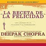 La receta de la felicidad [The Happiness Prescription]: Las siete claves de la felicidad y la iluminación   Deepak Chopra