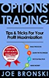 OPTIONS TRADING: Tips & Tricks for Your Profit Maximization (Options Trading, Stock Exchange, Trading Strategies, Day Trading, Forex, Binary Option, Penny Stock)