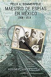Maestro de espías en México: Félix A. Sommerfeld 1908-1914 (Spanish Edition)