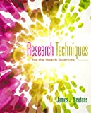 Research Techniques for the Health Sciences, James J. Neutens and Laurna Rubinson, 0321883446