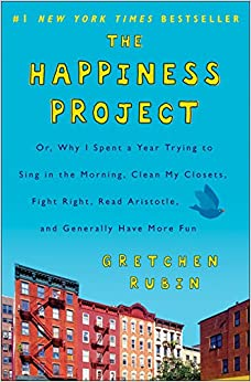 The Happiness Project : Or, Why I Spent A Year Trying To Sing In The Morning, Clean My Closets, Fight Right, Read Aristotle, And Generally Have More Fun por Gretchen Rubin epub