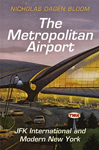 The Metropolitan Airport: JFK International and Modern New York (American Business, Politics, and Society)