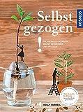 Selbst gezogen!: Pflanzen aus Kernen selbst vermehren und pflegen
