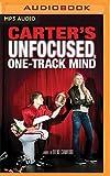 Carter's Unfocused, One-Track Mind: A Novel