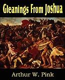 Gleanings in Joshua, Arthur W. Pink, 1612033407