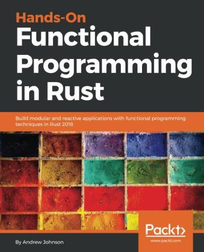 Hands-On Functional Programming in Rust: Build modular and reactive applications with functional programming techniques in Rust 2018 by Packt Publishing