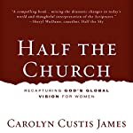 Half the Church: Recapturing God's Global Vision for Women | Carolyn Custis James
