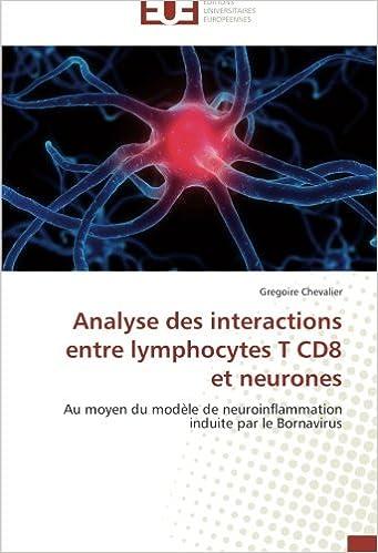 Livre gratuits en ligne Analyse des interactions entre lymphocytes T CD8 et neurones: Au moyen du modèle de neuroinflammation induite par le Bornavirus pdf, epub