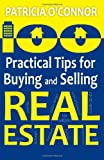 100 Practical Tips for Buying and Selling Real Estate, Patricia O'Connor, 149220160X