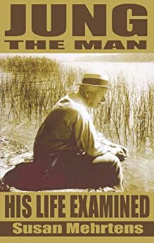 Jung the Man: His Life Examined by [Mehrtens, Susan E. ]