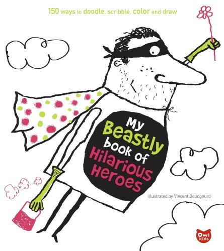My Beastly Book of Hilarious Heroes: 150 Ways to Doodle, Scribble, Color and Draw (Hero Painting Wall Super)
