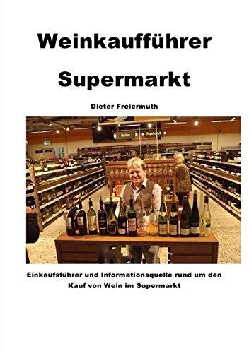 Weinkaufführer Supermarkt: Einkaufsführer und Informationsquelle rund um den Kauf von Wein im Supermarkt