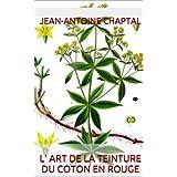 L' Art de la teinture du coton en rouge (French Edition)