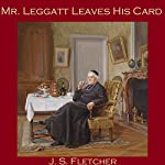 Mr. Leggatt Leaves His Card | J. S. Fletcher