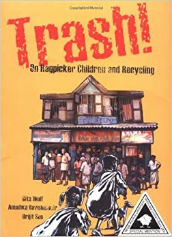 Book Trash!: On Ragpicker Children and Recycling by Ravishankar, Anushka, Wolf, Gita (2003)