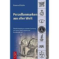 Porzellanmarken aus aller Welt: Übersichtskatalog zur schnellen Zuordnung von Tassen, Tellern, Geschirr und Porzellan aller Art