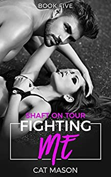 Fighting Me (Shaft on Tour Book 5) by [Mason, Cat]