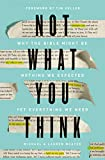 img - for Not What You Think: Why the Bible Might Be Nothing We Expected Yet Everything We Need book / textbook / text book