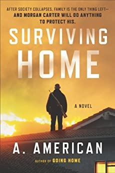 Surviving Home: A Novel (The Survivalist Series Book 2) by [American, A.]
