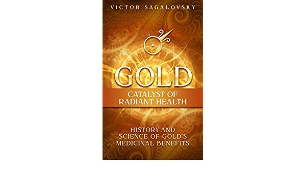 Gold: Catalyst of Radiant Health: History and Science of Golds Medicinal Benefits (English Edition) eBook: Victor Sagalovsky: Amazon.es: Tienda Kindle