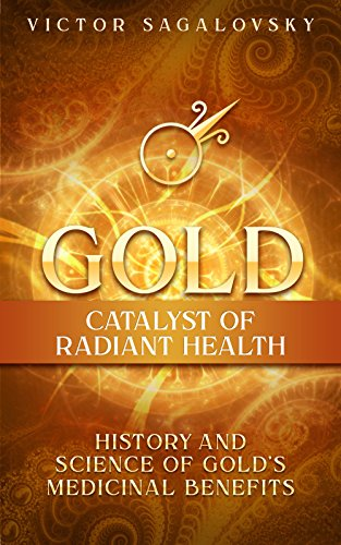 Magnesium Gold - Gold: Catalyst of Radiant Health: History and Science of Gold's Medicinal Benefits