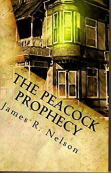 The Peacock Prophecy by [Nelson, James]