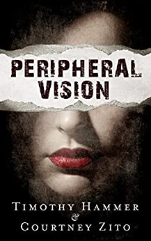 Peripheral Vision: A Supernatural Thriller by [Hammer, Timothy, Zito, Courtney]