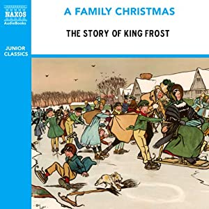 The Story of King Frost (from the Naxos Audiobook 'A Family Christmas') Audiobook