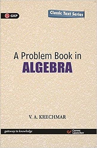A Problem Book in Algebra