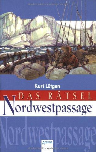 Das Rätsel Nordwestpassage: Mit Karten und Zeittafel