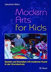 Modern Arts for Kids, Band 1: Spielen und Gestalten mit moderner Kunst in der Grundschule (1. bis 4. Klasse)
