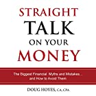 Straight Talk on Your Money: The Biggest Financial Myths and Mistakes...And How to Avoid Them Hörbuch von Doug Hoyes Gesprochen von: Doug Hoyes