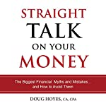 Straight Talk on Your Money: The Biggest Financial Myths and Mistakes...And How to Avoid Them | Doug Hoyes