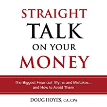 Straight Talk on Your Money: The Biggest Financial Myths and Mistakes...And How to Avoid Them | Livre audio Auteur(s) : Doug Hoyes Narrateur(s) : Doug Hoyes