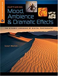 Capturing Mood, Ambience & Dramatic Effects: The Dynamic Language of Digital Photography (A Lark Photography Book)