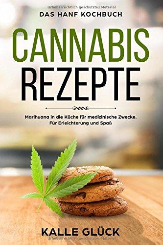 Cannabis Rezepte, Das Hanf Kochbuch, Marihuana in die Küche für medizinische Zwecke. Für Erleichterung und Spaß