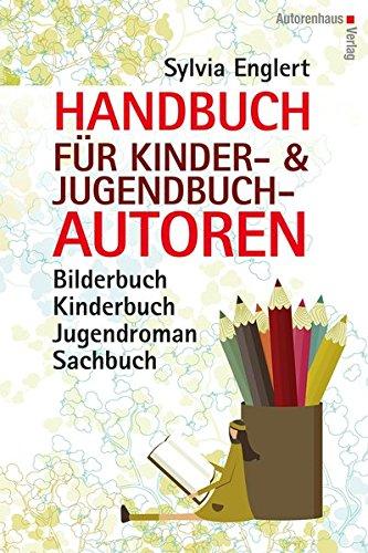 Handbuch für Kinder- und Jugendbuch-Autoren: Bilderbuch, Kinderbuch, Jugendroman, Sachbuch: schreiben, illustrieren und veröffentlichen