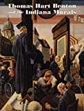 img - for Thomas Hart Benton and the Indiana Murals (Distributed for the Indiana University Art Museum) book / textbook / text book
