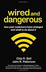 Wired and Dangerous: How Your Customers Have Changed and What to Do About It (BK Business)